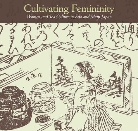 Cultivating Femininity Women and tea Culture in Edo and Meiji Japan by Rebecca Corbett