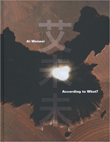 Ai Weiwei: According to What? cover